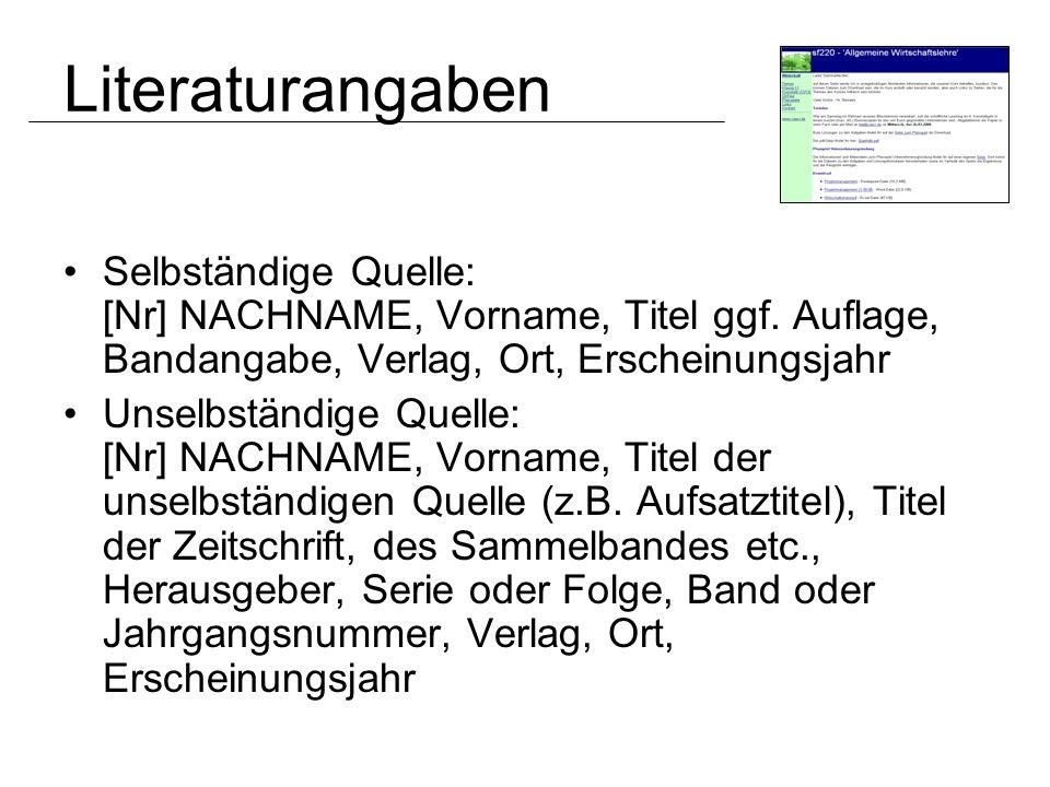 Literaturangaben Selbständige Quelle: [Nr] NACHNAME, Vorname, Titel ggf. Auflage, Bandangabe, Verlag, Ort, Erscheinungsjahr.